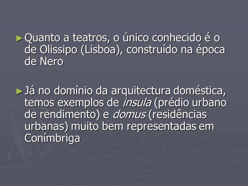 Quanto a teatros, o único conhecido é o de Olissipo (Lisboa), construído na época de Nero