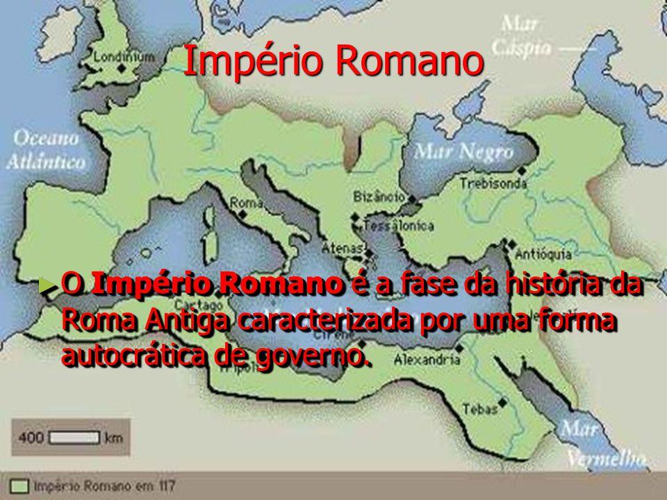 Império Romano O Império Romano é a fase da história da Roma Antiga caracterizada por uma forma autocrática de governo.