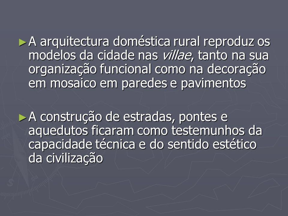 A arquitectura doméstica rural reproduz os modelos da cidade nas villae, tanto na sua organização funcional como na decoração em mosaico em paredes e pavimentos