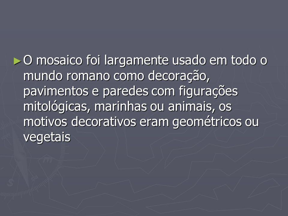 O mosaico foi largamente usado em todo o mundo romano como decoração, pavimentos e paredes com figurações mitológicas, marinhas ou animais, os motivos decorativos eram geométricos ou vegetais
