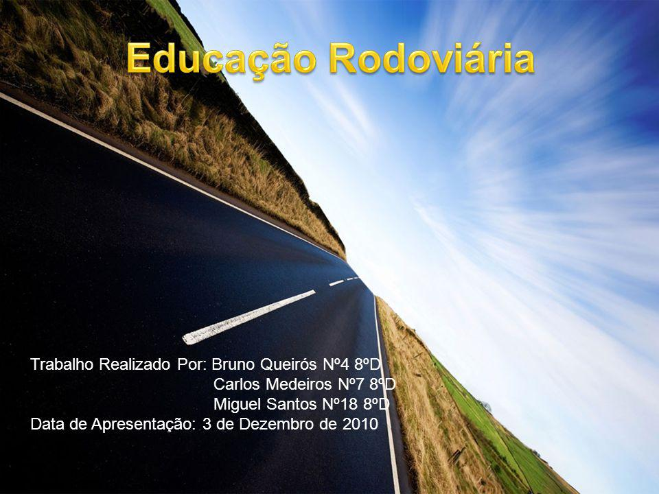 Educação Rodoviária Trabalho Realizado Por: Bruno Queirós Nº4 8ºD