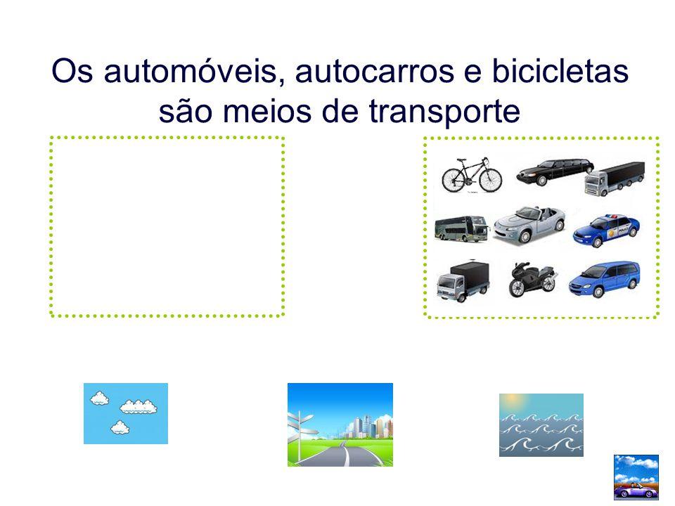 Os automóveis, autocarros e bicicletas são meios de transporte