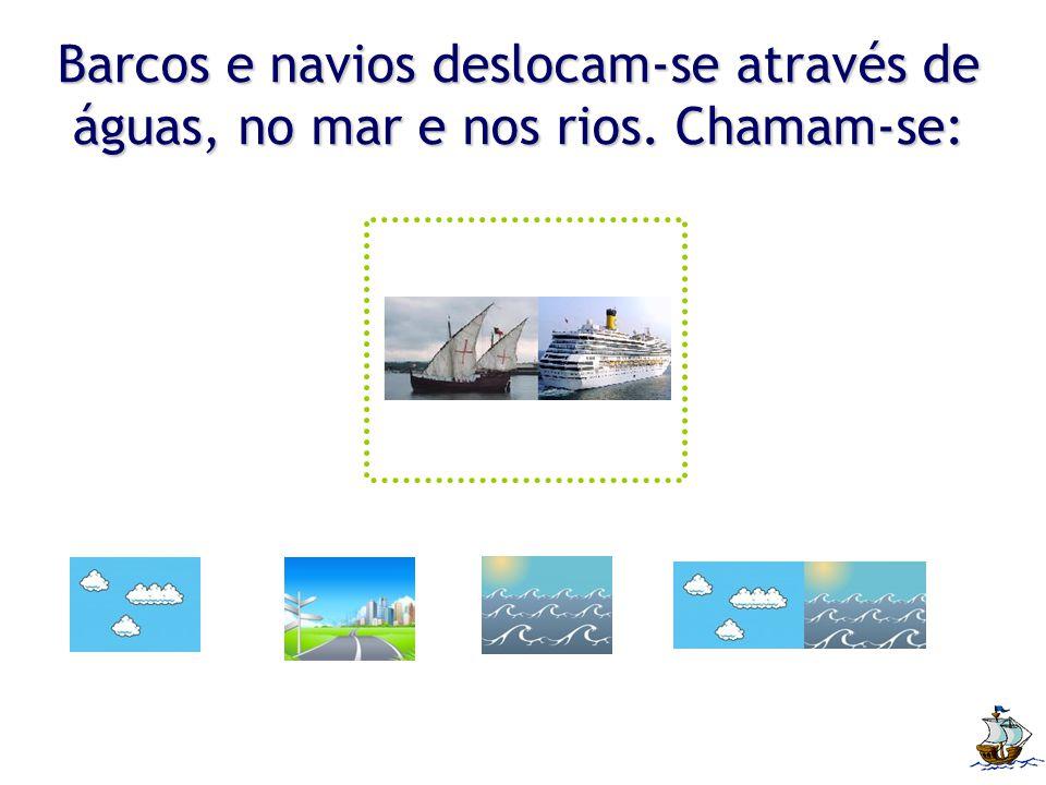 Barcos e navios deslocam-se através de águas, no mar e nos rios