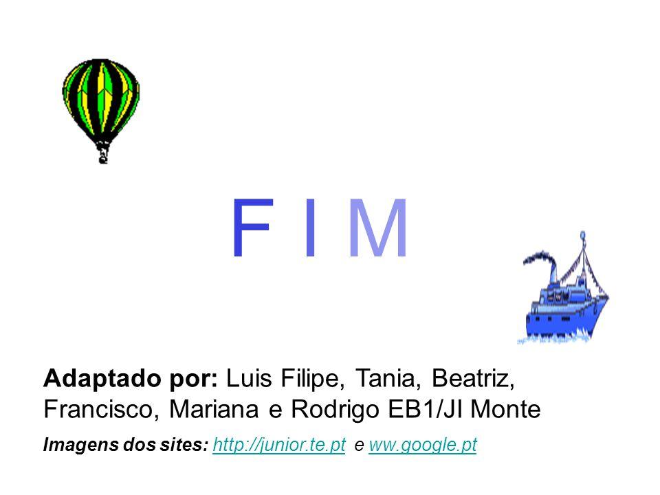 F I M Adaptado por: Luis Filipe, Tania, Beatriz, Francisco, Mariana e Rodrigo EB1/JI Monte.