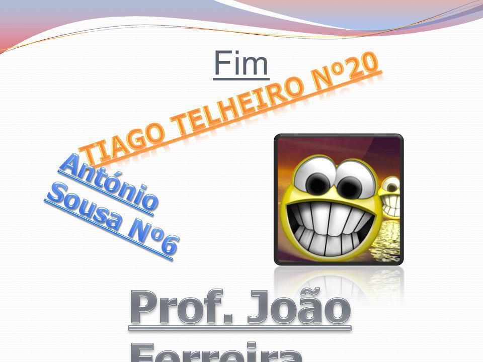 Fim Tiago Telheiro Nº20 António Sousa Nº6 Prof. João Ferreira