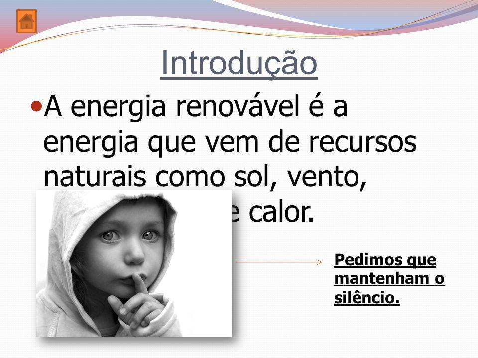 Introdução A energia renovável é a energia que vem de recursos naturais como sol, vento, chuva, mares e calor.