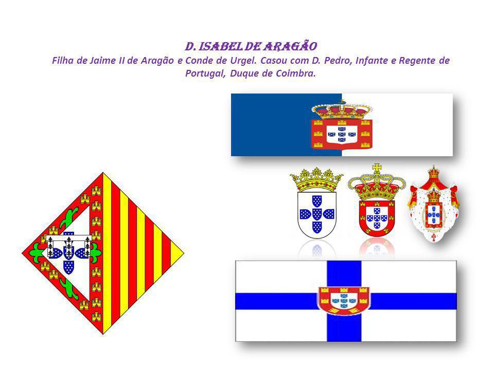 D. Isabel de Aragão Filha de Jaime II de Aragão e Conde de Urgel