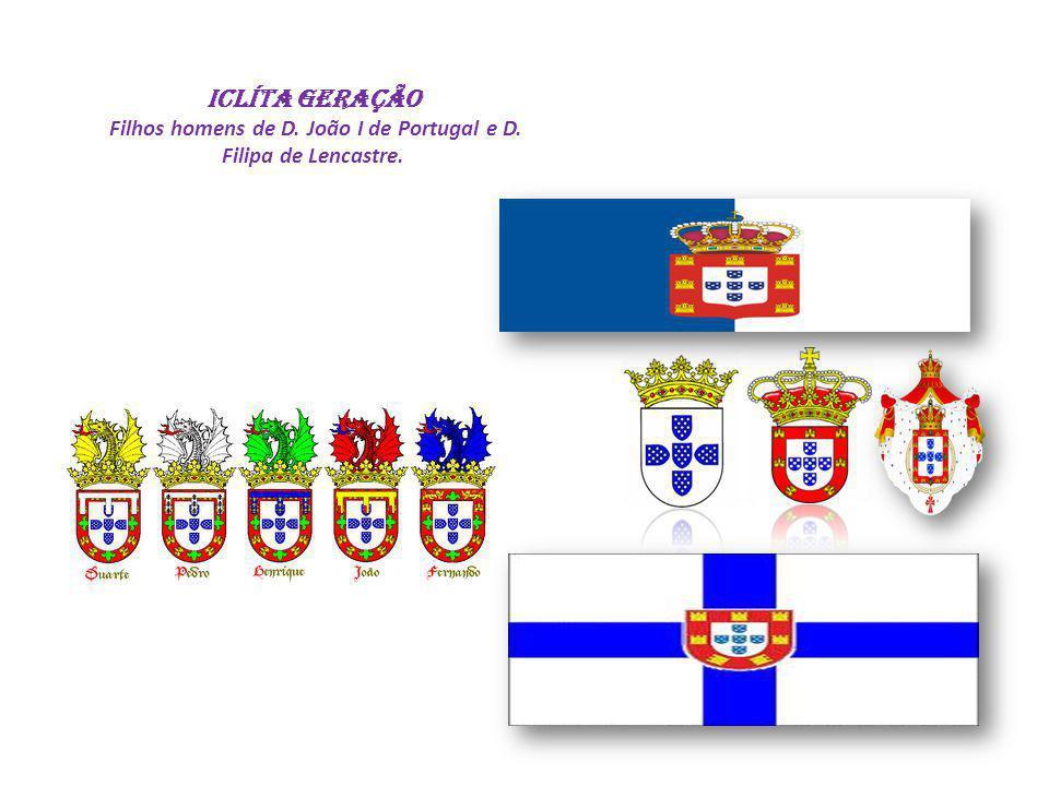 ICLÍTA GERAÇÃO Filhos homens de D. João I de Portugal e D