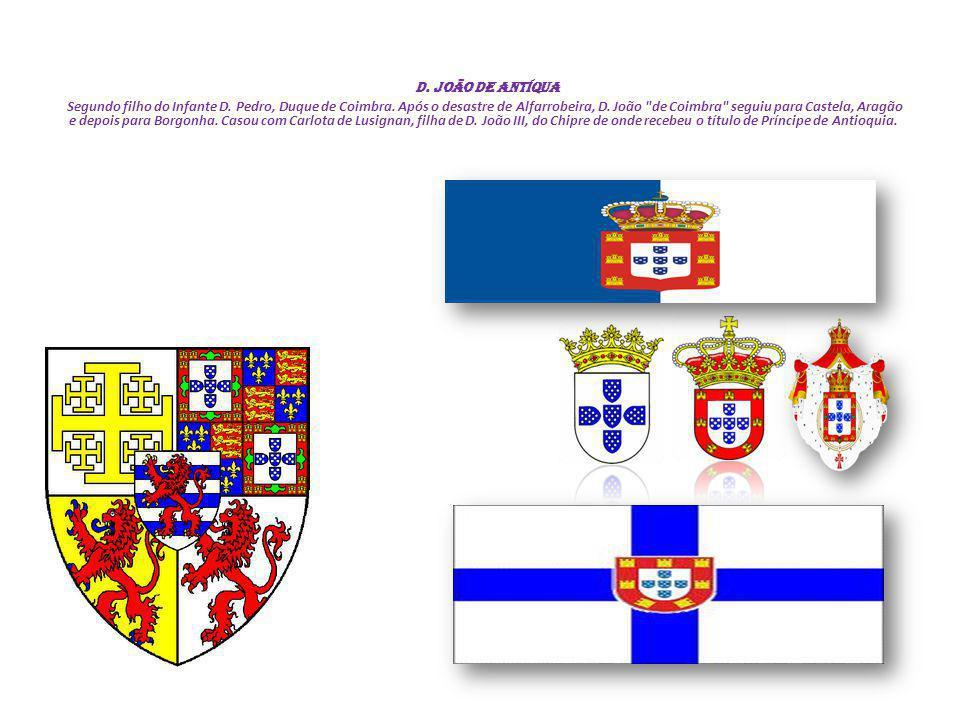 D. João DE ANTÍQUA Segundo filho do Infante D. Pedro, Duque de Coimbra