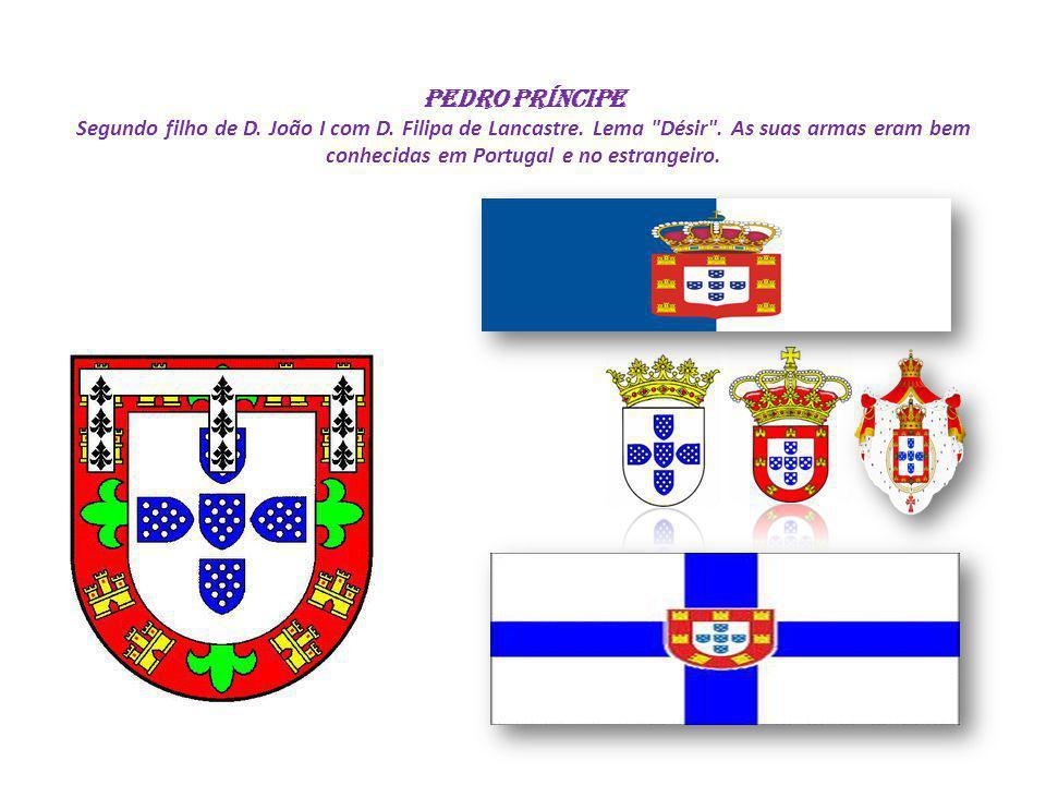 PEDRO PRÍNCIPE Segundo filho de D. João I com D. Filipa de Lancastre