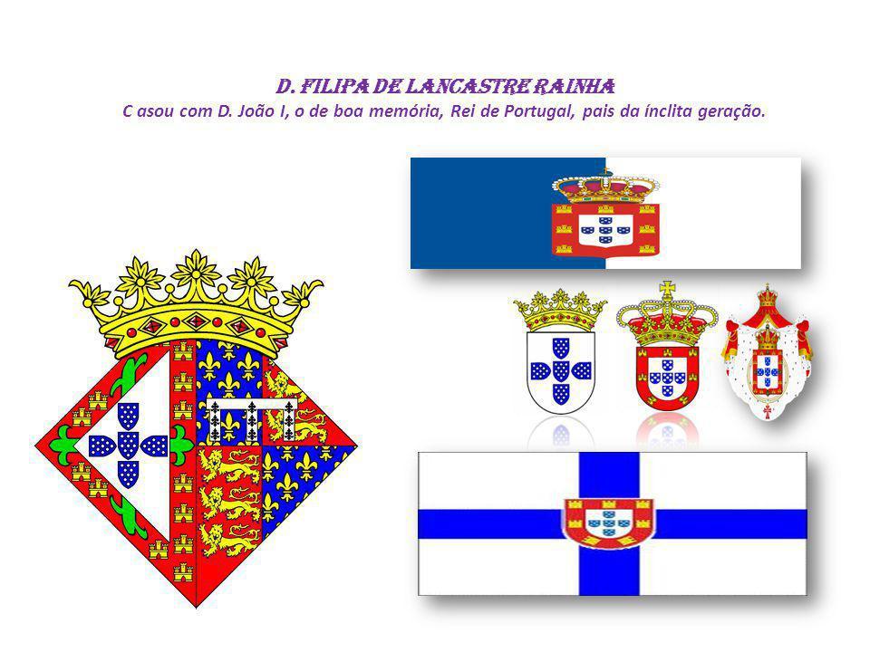 D. FILIPA DE LANCASTRE RAINHA C asou com D