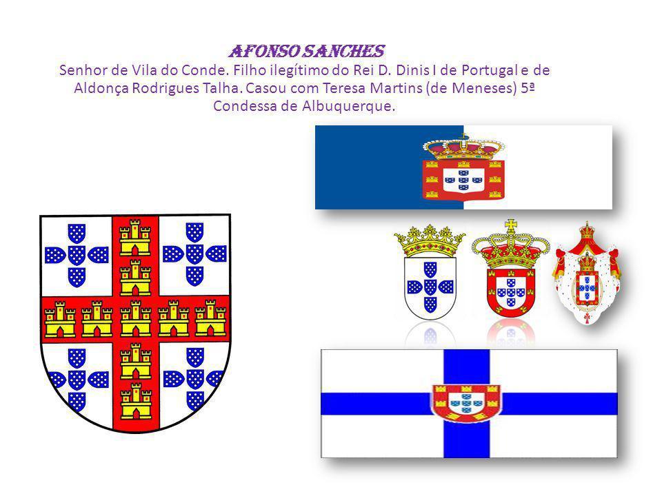 AFONSO SANCHES Senhor de Vila do Conde. Filho ilegítimo do Rei D