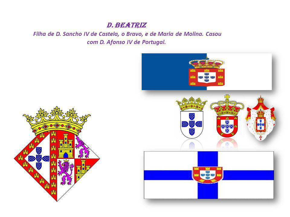 D. Beatriz Filha de D. Sancho IV de Castela, o Bravo, e de Maria de Molina.