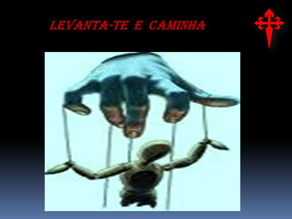 LEVANTA-TE E CAMINHA