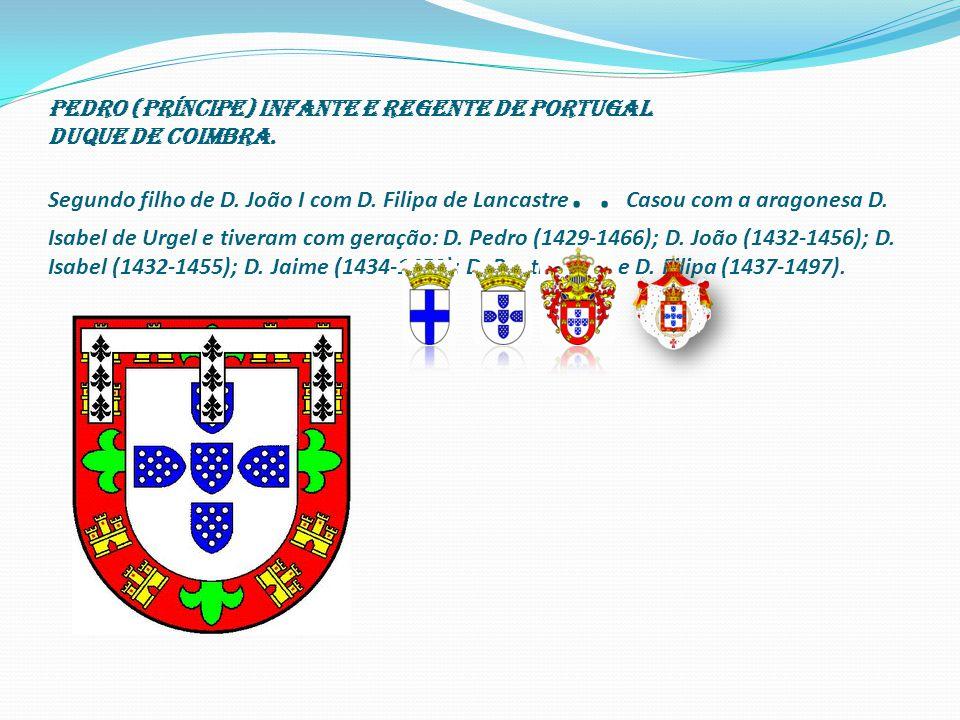 Pedro (príncipe) Infante e Regente de Portugal Duque de Coimbra