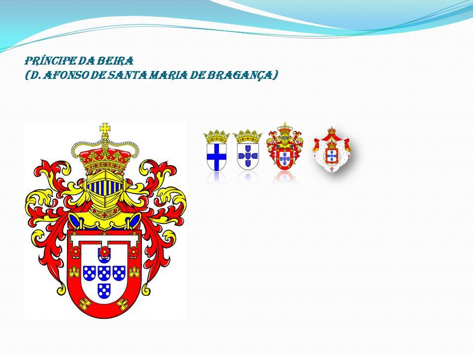 PRÍNCIPE DA BEIRA (D. Afonso de Santa Maria de Bragança)