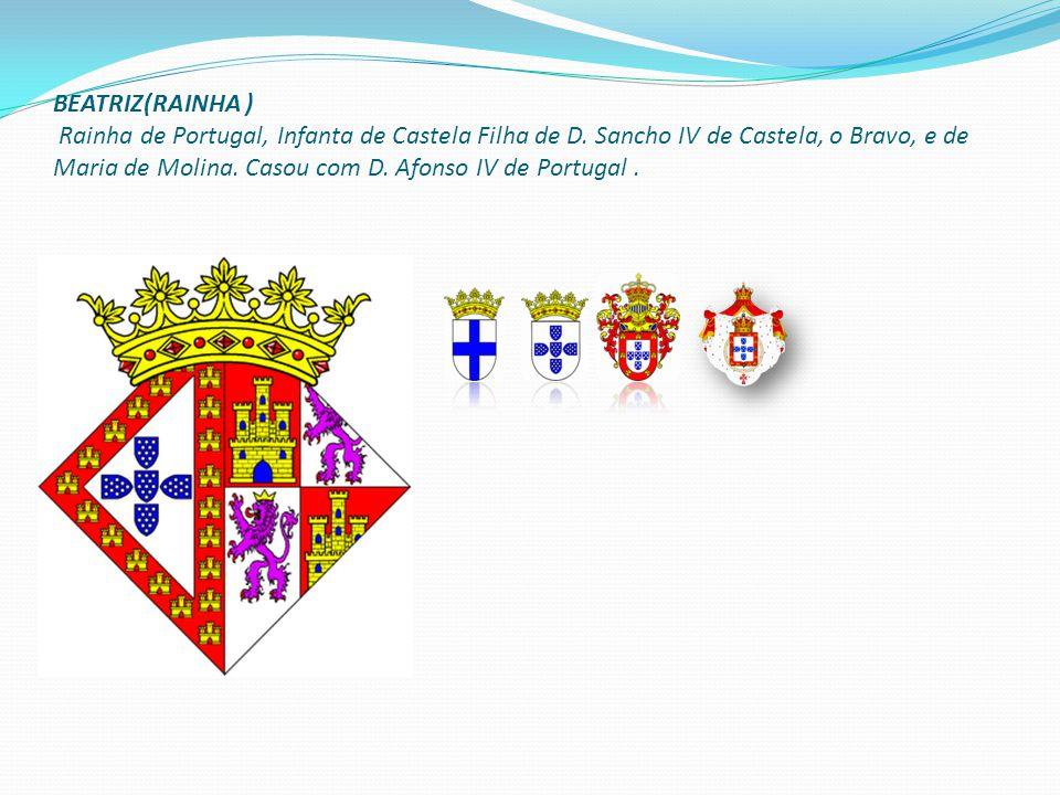 BEATRIZ(RAINHA ) Rainha de Portugal, Infanta de Castela Filha de D