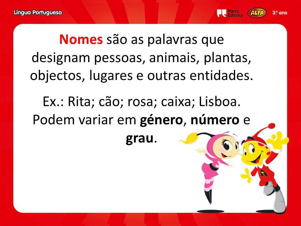 Ex.: Rita; cão; rosa; caixa; Lisboa.