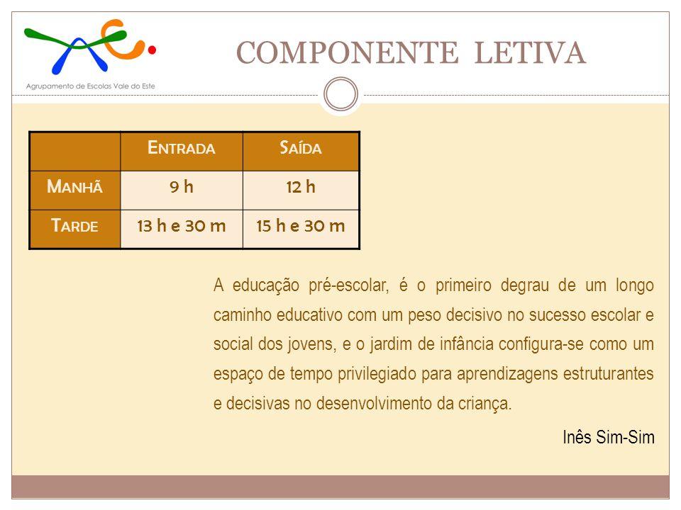 COMPONENTE LETIVA Entrada Saída Manhã 9 h 12 h Tarde 13 h e 30 m