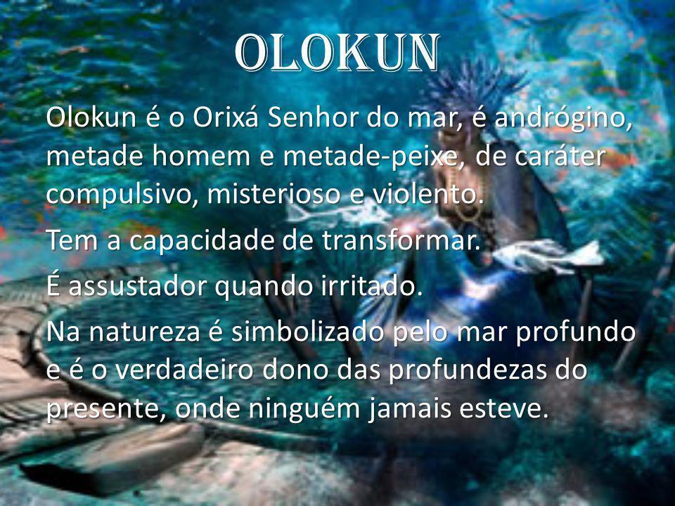 Olokun Tem a capacidade de transformar. É assustador quando irritado.