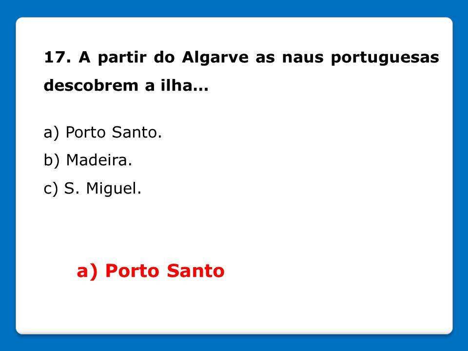 17. A partir do Algarve as naus portuguesas descobrem a ilha…