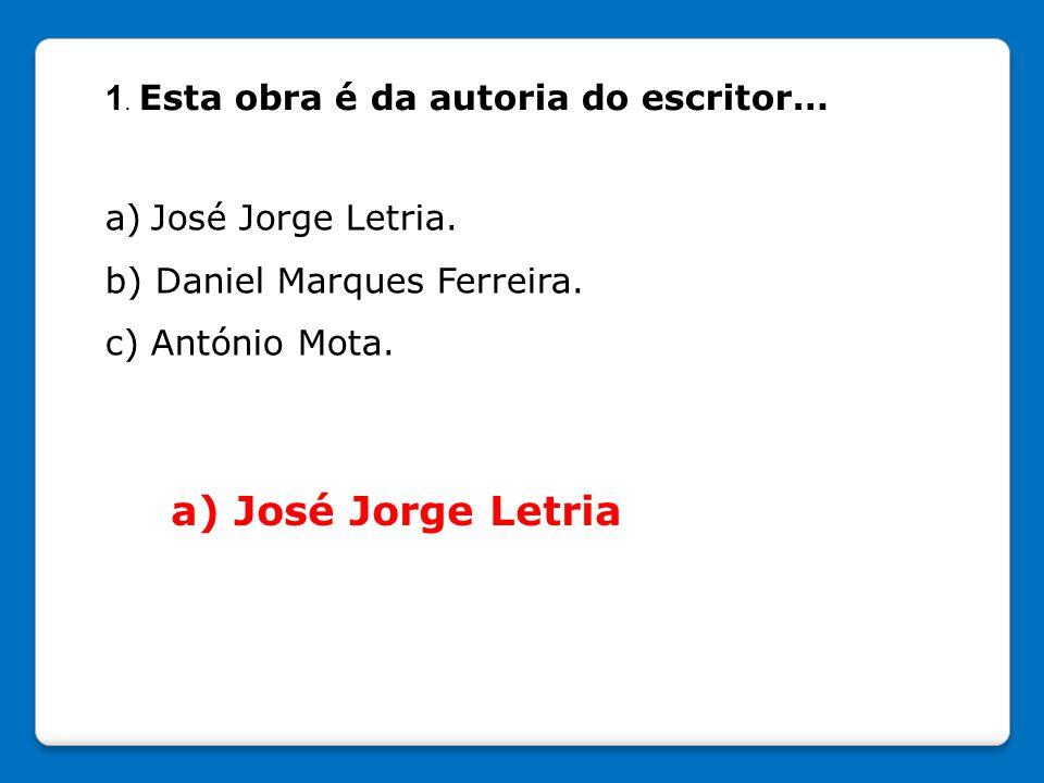 a) José Jorge Letria 1. Esta obra é da autoria do escritor…