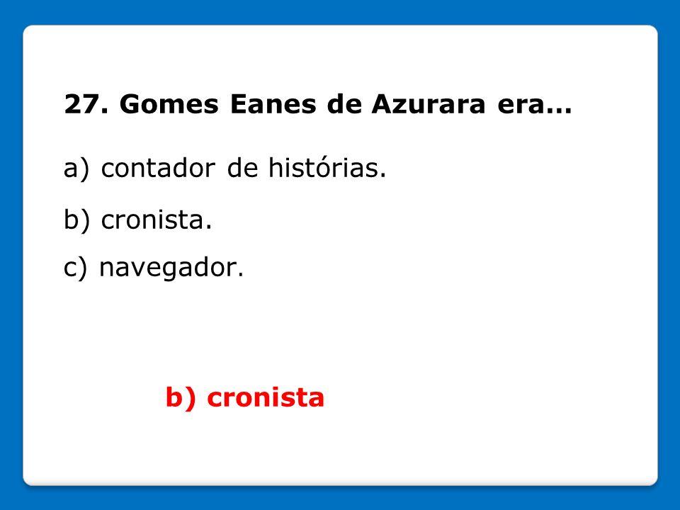 27. Gomes Eanes de Azurara era…