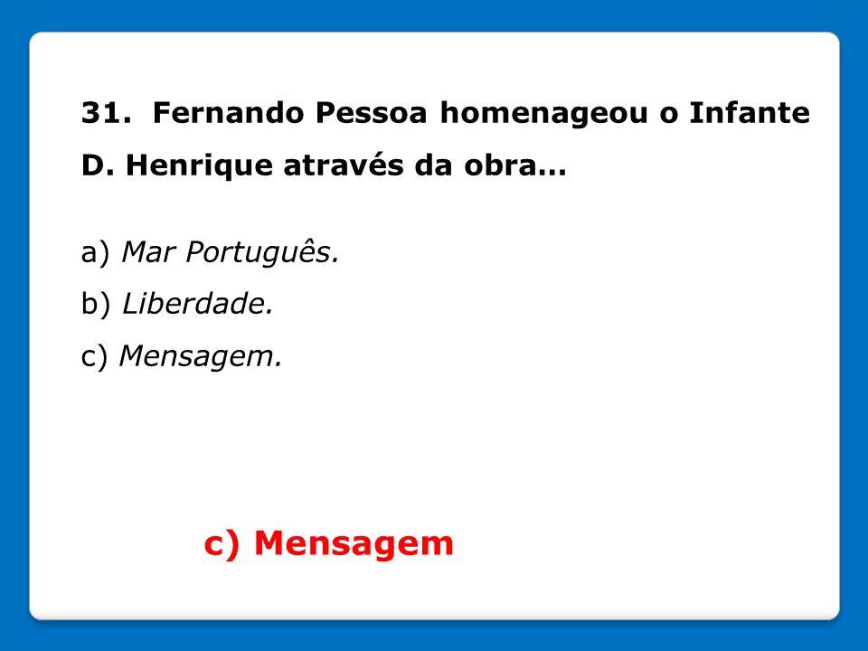 31. Fernando Pessoa homenageou o Infante D. Henrique através da obra…