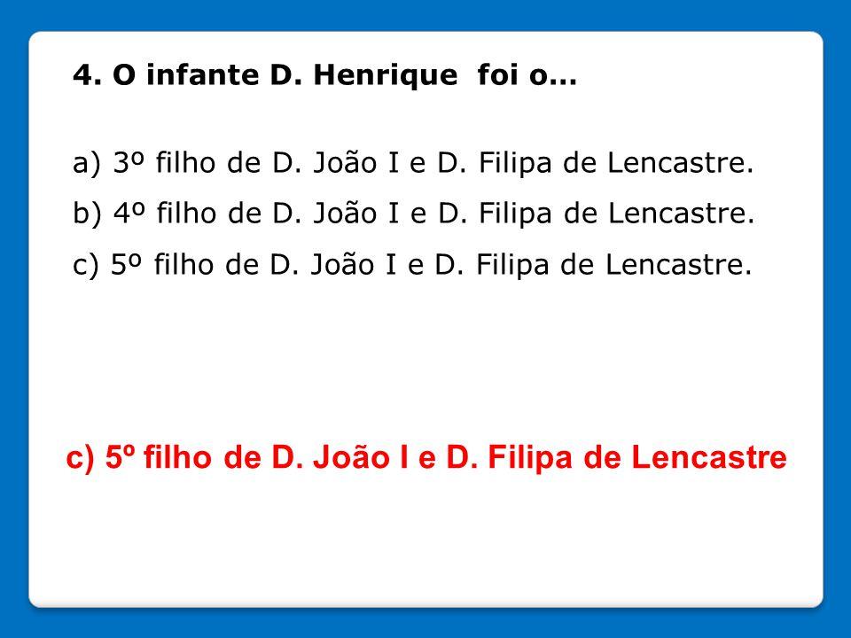 c) 5º filho de D. João I e D. Filipa de Lencastre