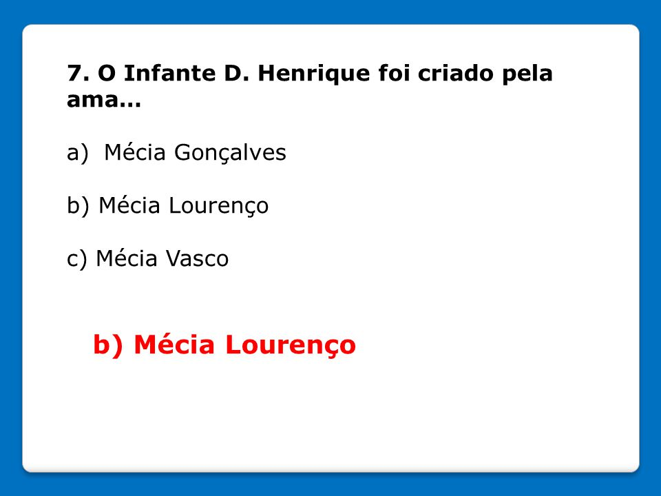 b) Mécia Lourenço 7. O Infante D. Henrique foi criado pela ama…