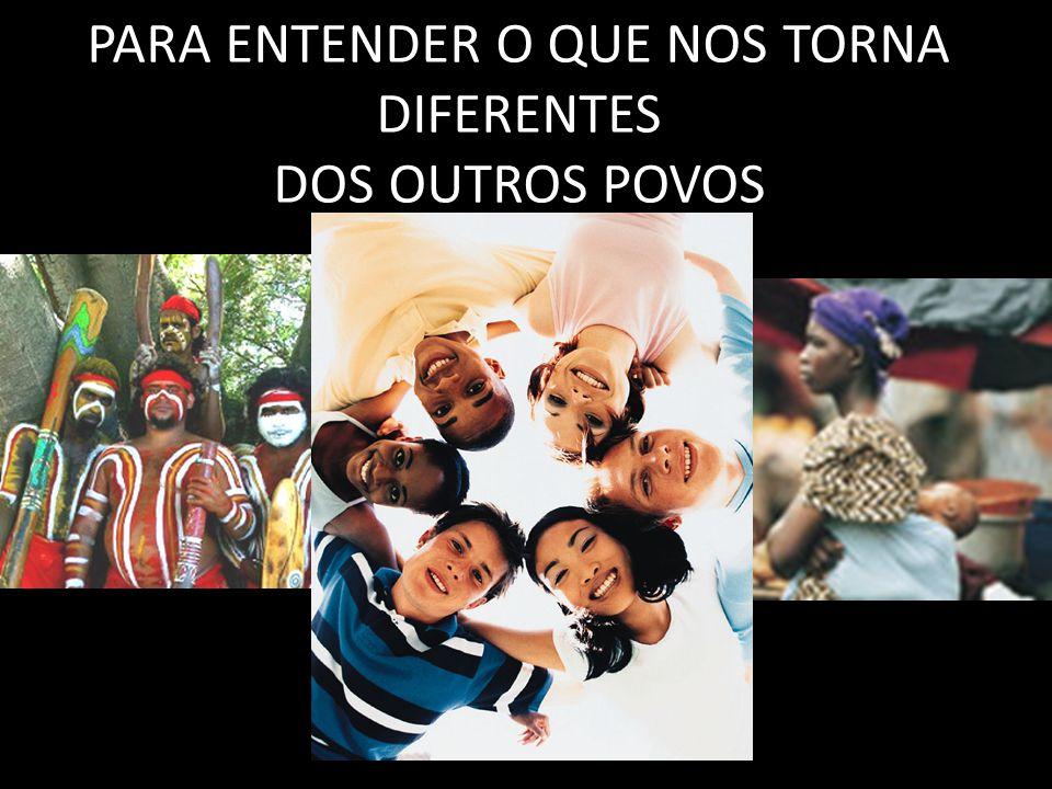 PARA ENTENDER O QUE NOS TORNA DIFERENTES DOS OUTROS POVOS