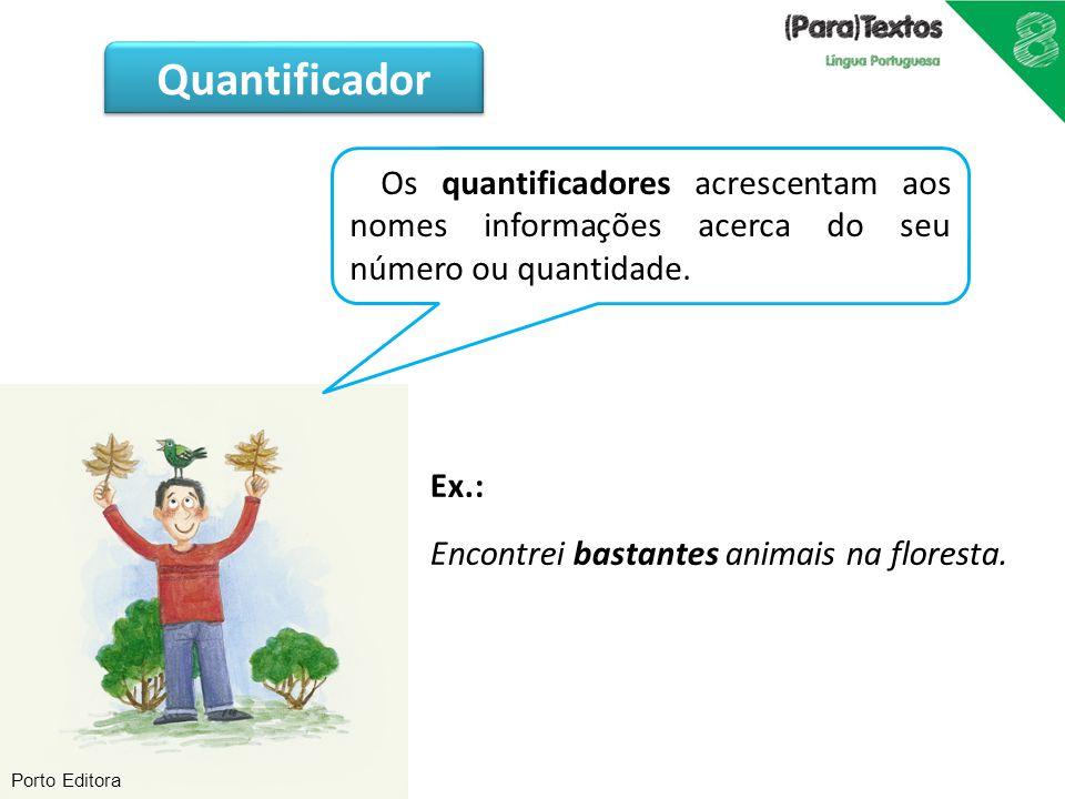 Quantificador Os quantificadores acrescentam aos nomes informações acerca do seu número ou quantidade.