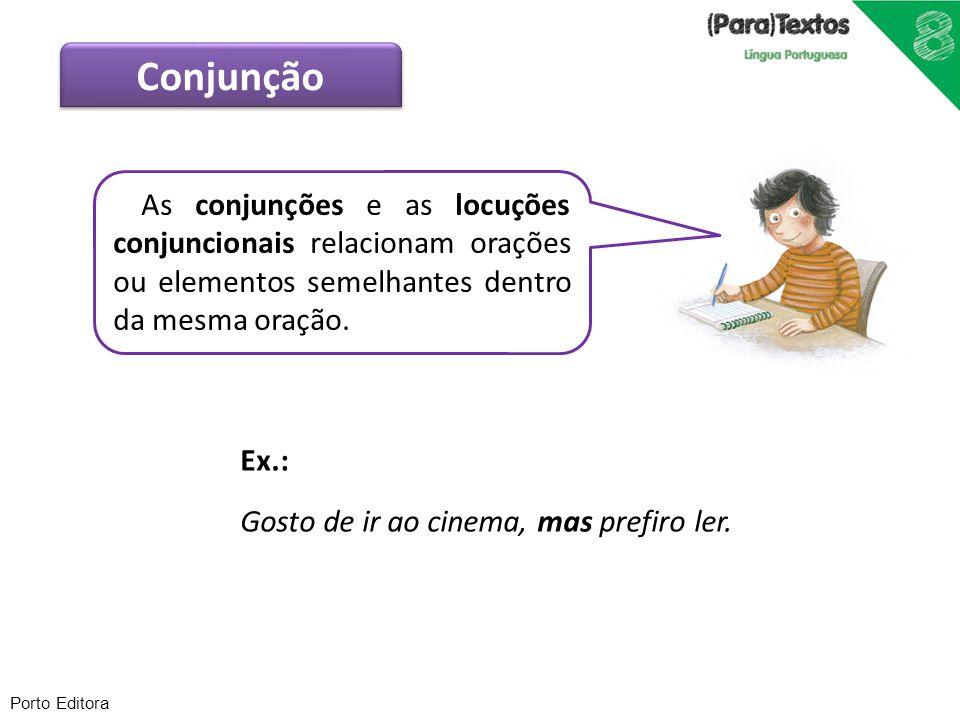 Conjunção As conjunções e as locuções conjuncionais relacionam orações ou elementos semelhantes dentro da mesma oração.