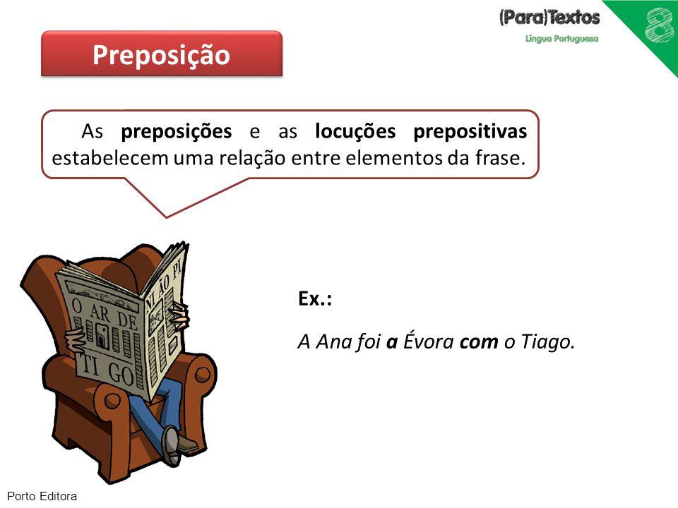 Preposição As preposições e as locuções prepositivas estabelecem uma relação entre elementos da frase.
