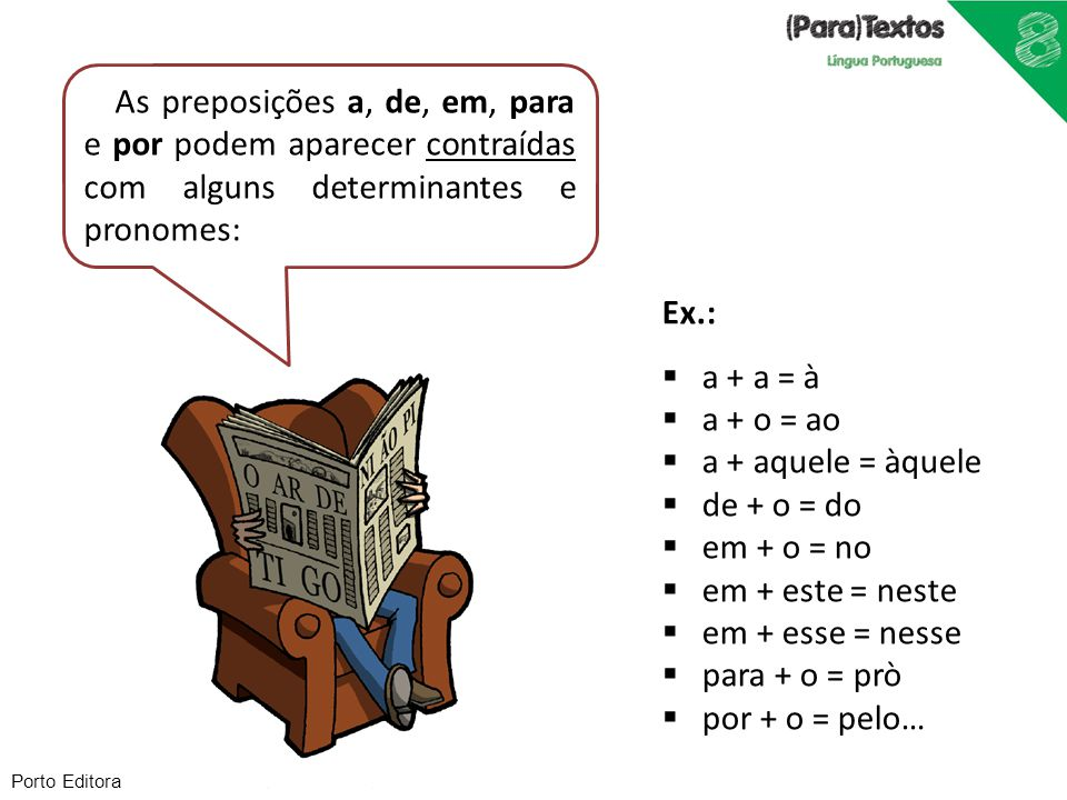 As preposições a, de, em, para e por podem aparecer contraídas com alguns determinantes e pronomes:
