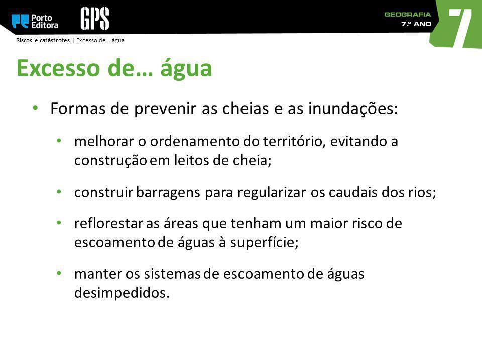 Excesso de… água Formas de prevenir as cheias e as inundações: