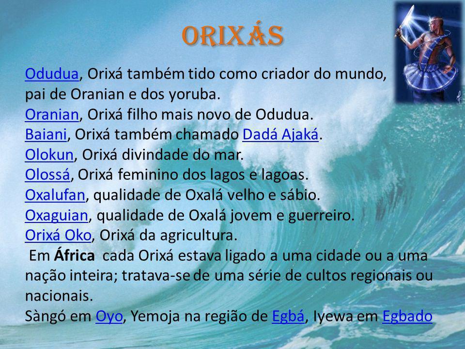 Orixás Odudua, Orixá também tido como criador do mundo, pai de Oranian e dos yoruba. Oranian, Orixá filho mais novo de Odudua.