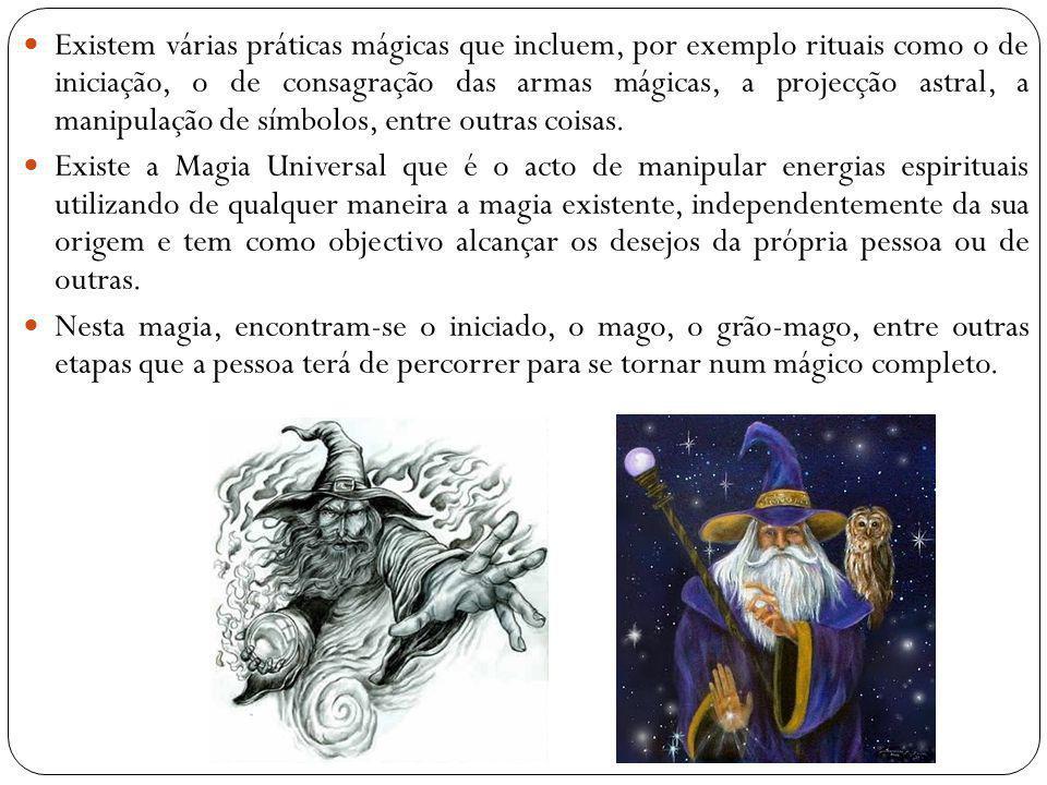 Existem várias práticas mágicas que incluem, por exemplo rituais como o de iniciação, o de consagração das armas mágicas, a projecção astral, a manipulação de símbolos, entre outras coisas.