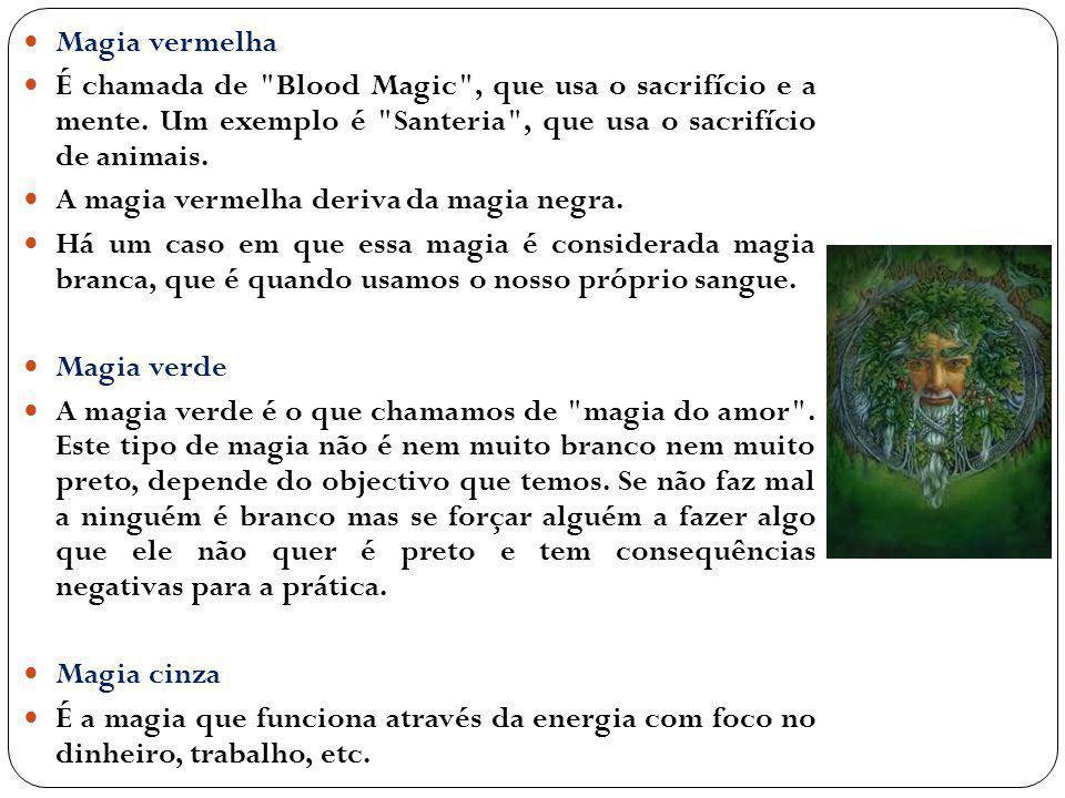 Magia vermelha É chamada de Blood Magic , que usa o sacrifício e a mente. Um exemplo é Santeria , que usa o sacrifício de animais.
