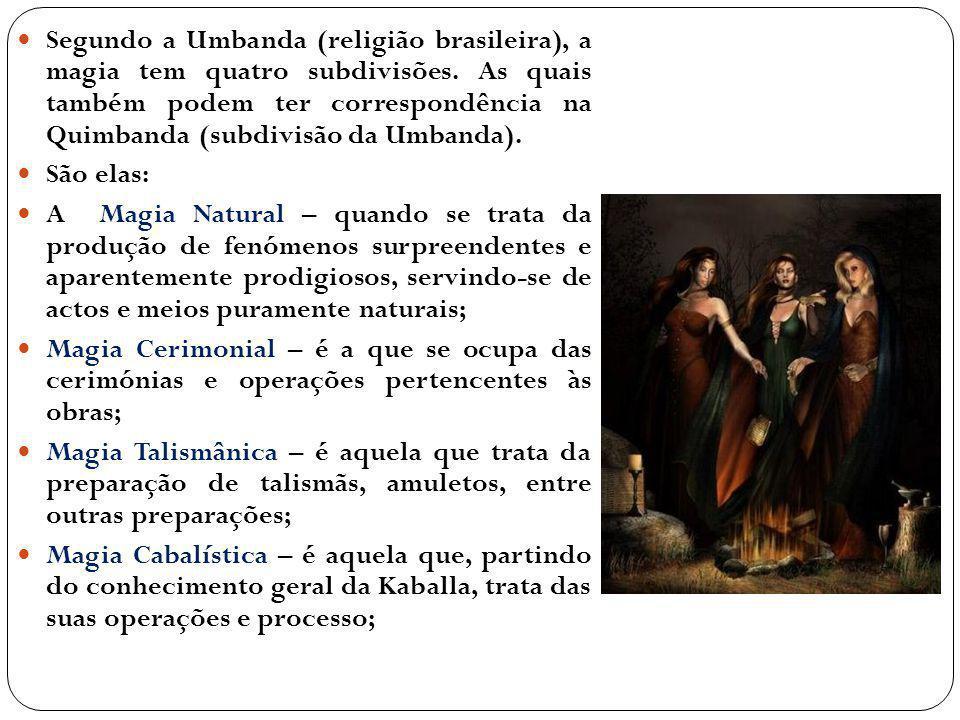 Segundo a Umbanda (religião brasileira), a magia tem quatro subdivisões. As quais também podem ter correspondência na Quimbanda (subdivisão da Umbanda).