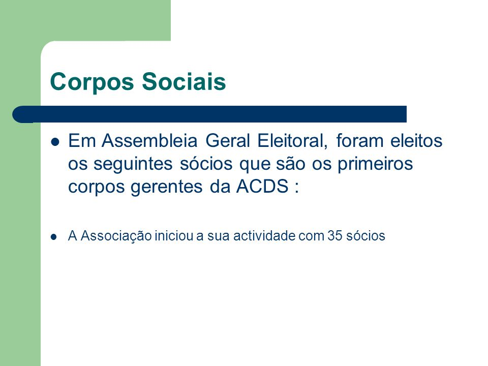 Corpos Sociais Em Assembleia Geral Eleitoral, foram eleitos os seguintes sócios que são os primeiros corpos gerentes da ACDS :