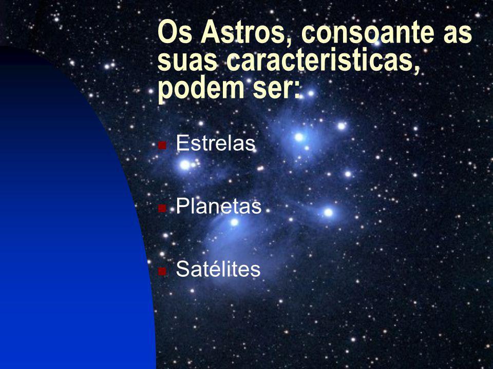 Os Astros, consoante as suas caracteristicas, podem ser: