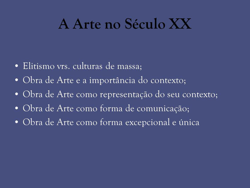 A Arte no Século XX Elitismo vrs. culturas de massa;