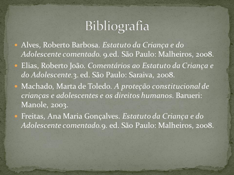 Bibliografia Alves, Roberto Barbosa. Estatuto da Criança e do Adolescente comentado. 9.ed. São Paulo: Malheiros, 2008.