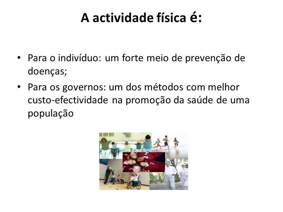 A actividade física é: Para o indivíduo: um forte meio de prevenção de doenças;
