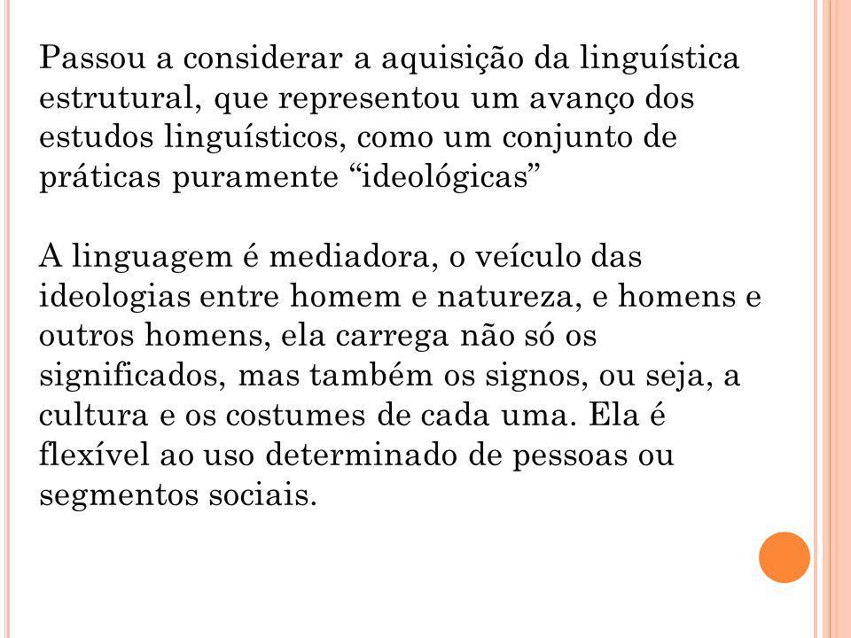 Passou a considerar a aquisição da linguística estrutural, que representou um avanço dos estudos linguísticos, como um conjunto de práticas puramente ideológicas