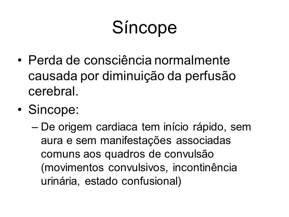 Síncope Perda de consciência normalmente causada por diminuição da perfusão cerebral. Sincope: