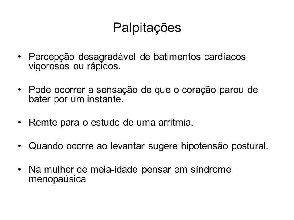 Palpitações Percepção desagradável de batimentos cardíacos vigorosos ou rápidos.