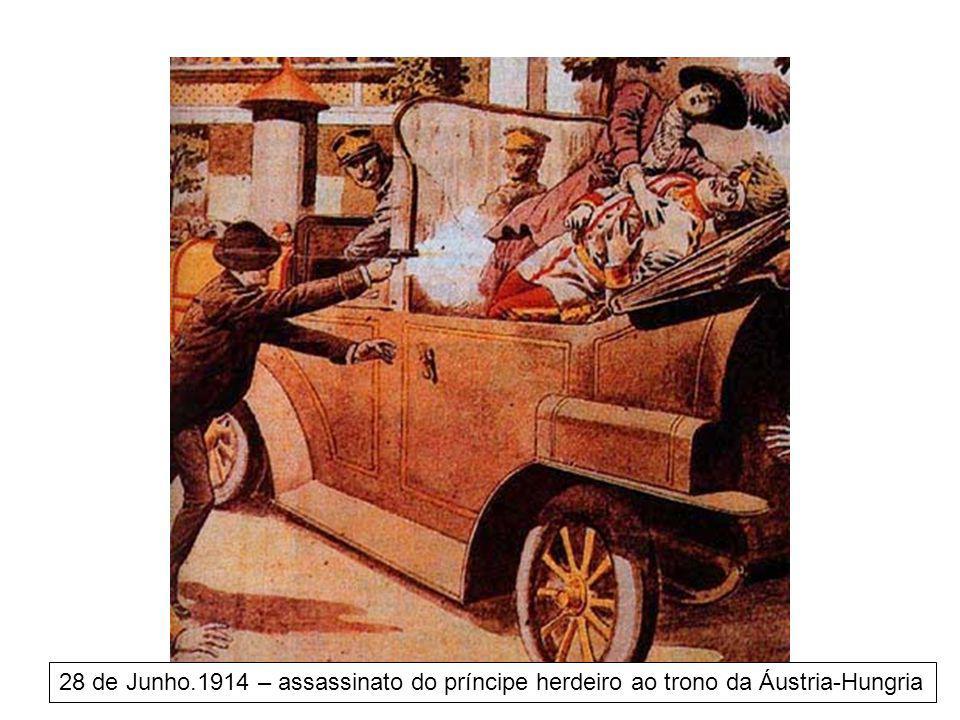 28 de Junho.1914 – assassinato do príncipe herdeiro ao trono da Áustria-Hungria