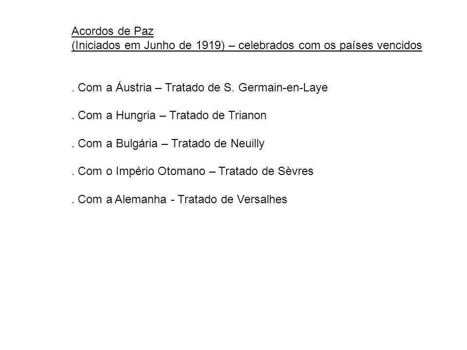 Acordos de Paz (Iniciados em Junho de 1919) – celebrados com os países vencidos. . Com a Áustria – Tratado de S. Germain-en-Laye.